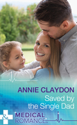 Saved By The Single Dad: A Single Dad Romance (Mills & Boon Medical)