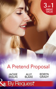 A Pretend Proposal: The Fiancée Fiasco / Faking It to Making It / The Wedding Must Go On (Mills & Boon By Request)