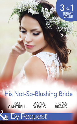 His Not-So-Blushing Bride: Marriage with Benefits / Improperly Wed / A Breathless Bride (Mills & Boon By Request)