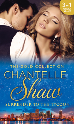 The Gold Collection: Surrender To The Tycoon: At Dante's Service / His Unknown Heir / The Frenchman's Marriage Demand (Mills & Boon M&B)