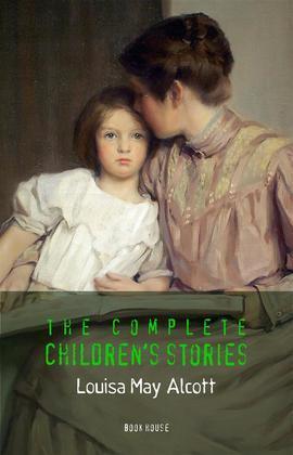 Alcott, Louisa May: The Complete Children's Stories