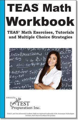 TEAS Math Skill Practice: TEAS® Math Tutorials, Practice  Questions  and Multiple Choice  Strategies