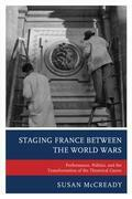 Staging France between the World Wars: Performance, Politics, and the Transformation of the Theatrical Canon