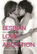 Lesbian Love Addiction: Understanding the Urge to Merge and How to Heal When Things go Wrong