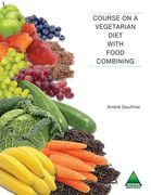 Course on a Vegetarian Diet with Food Combining