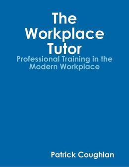 The Workplace Tutor:Professional Training In the Modern Workplace