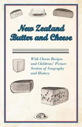New Zealand Butter and Cheese - With Cheese Recipes and Childrens' Picture Section of Geography and History