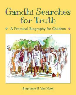 Gandhi Searches for Truth: A Practical Biography for Children