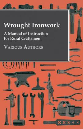 Wrought Ironwork - A Manual of Instruction for Rural Craftsmen