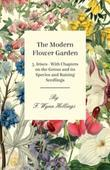 The Modern Flower Garden 5. Irises - With Chapters on the Genus and its Species and Raising Seedlings