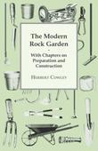 The Modern Rock Garden - With Chapters on Preparation and Construction