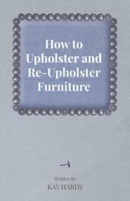 How to Upholster and Re-Upholster Furniture