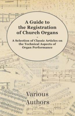 A Guide to the Registration of Church Organs - A Selection of Classic Articles on the Technical Aspects of Organ Performance