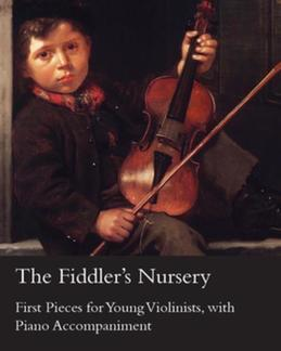 The Fiddler's Nursery - First Pieces for Young Violinists, With Piano Accompaniment