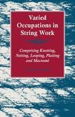Varied Occupations in String Work - Comprising Knotting, Netting, Looping, Plaiting and Macrame