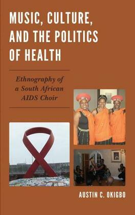 Music, Culture, and the Politics of Health: Ethnography of a South African AIDS Choir