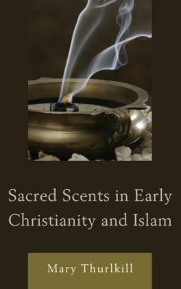 Sacred Scents in Early Christianity and Islam