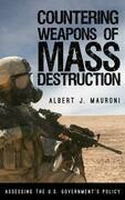 Countering Weapons of Mass Destruction: Assessing the U.S. Government's Policy