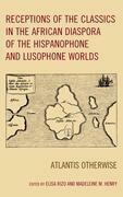 Receptions of the Classics in the African Diaspora of the Hispanophone and Lusophone Worlds: Atlantis Otherwise
