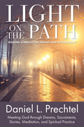Light on the Path: Guiding Symbols for Insight and Discernment: Meeting God through Dreams, Sacraments, Stories, Meditation, and Spiritual Practice