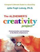 The Alzheimer's Creativity Project: The Caregiver's Ultimate Guide to a Good Day; Communication and Activities in the World of Alzheimer's