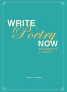 Write Poetry Now: 366 Prompts for Inspiring Your Poems