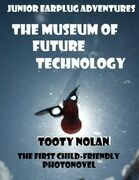Junior Earplug Adventures: The Museum of Future Technology