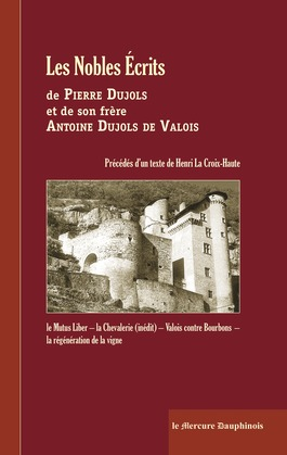 Les Nobles Ecrits de Pierre Dujols et de son frère Antoine Dujols de Valois