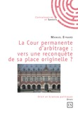 La Cour permanente d'arbitrage : vers une reconquête de sa place originelle ?