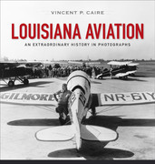Louisiana Aviation: An Extraordinary History in Photographs