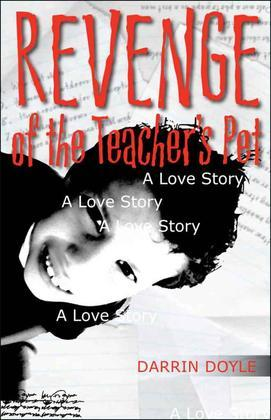 Revenge of the Teacher's Pet: A Love Story