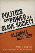 Politics and Power in a Slave Society: Alabama, 1800--1860