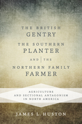 The British Gentry, the Southern Planter, and the Northern Family Farmer: Agriculture and Sectional Antagonism in North America