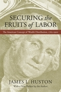 Securing the Fruits of Labor: The American Concept of Wealth Distribution, 1765--1900