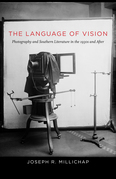 The Language of Vision: Photography and Southern Literature in the 1930s and After