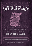 Lift Your Spirits: A Celebratory History of Cocktail Culture in New Orleans