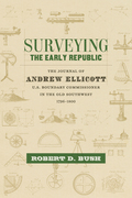 Surveying the Early Republic: The Journal of Andrew Ellicott, U.S. Boundary Commissioner in the Old Southwest, 1796-1800