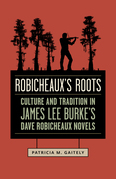 Robicheaux's Roots: Culture and Tradition in James Lee Burke's Dave Robicheaux Novels