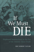 If We Must Die: Shipboard Insurrections in the Era of the Atlantic Slave Trade