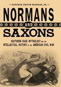 Normans and Saxons: Southern Race Mythology and the Intellectual History of the American Civil War