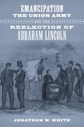 Emancipation, the Union Army, and the Reelection of Abraham Lincoln