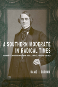 A Southern Moderate in Radical Times: Henry Washington Hilliard, 1808-1892