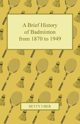 A Brief History of Badminton from 1870 to 1949
