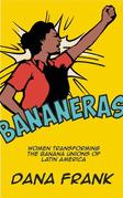 Bananeras: Women Transforming the Banana Unions of Latin America