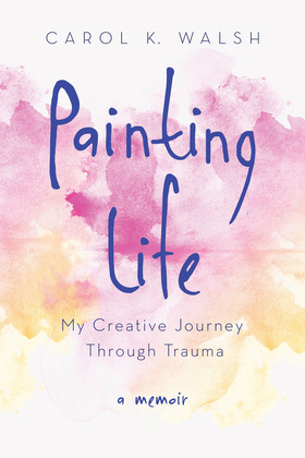 Painting Life: My Creative Journey Through Trauma