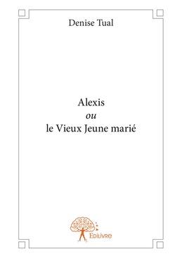 Alexis ou le Vieux Jeune marié