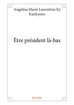Être président là-bas