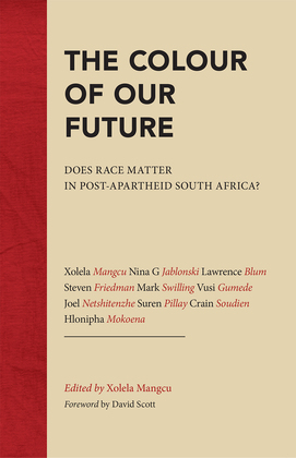 The Colour of Our Future: Does Race Matter in Post-Apartheid South Africa?