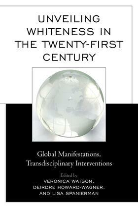 Unveiling Whiteness in the Twenty-First Century: Global Manifestations, Transdisciplinary Interventions