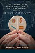 Public Intellectuals and Nation Building in the Iberian Peninsula, 1900-1925: The Alchemy of Identity